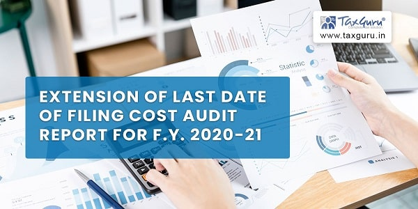 Extension of last date of filing Cost Audit Report for F.Y. 2020-21
