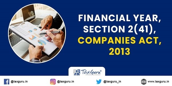 Financial Year   Section 2(41)   Companies Act, 2013