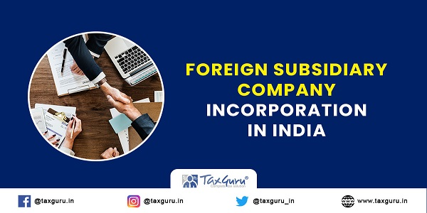 Foreign Subsidiary Company Incorporation in India