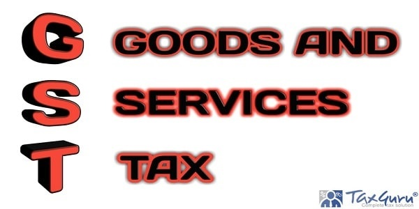 GST Goods And Services Tax word in 3d letters