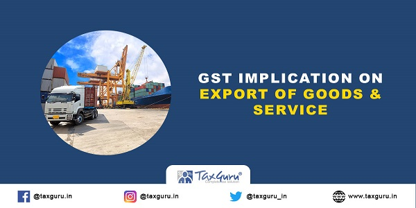 GST Implication On Export of Goods & Service