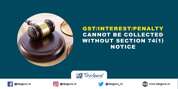GST-Interest-Penalty-cannot-be-collected-without-Section-74(1)-notice