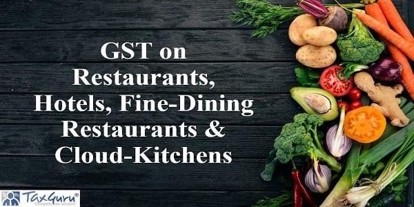 GST on Restaurants, Hotels, Fine-Dining Restaurants & Cloud-Kitchens