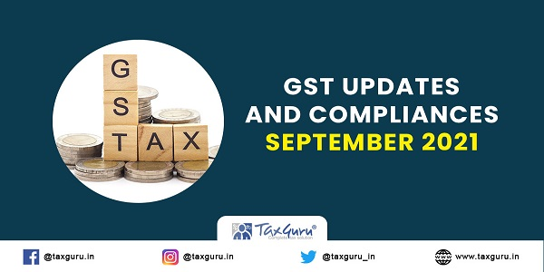GST updates and Compliances – September 2021