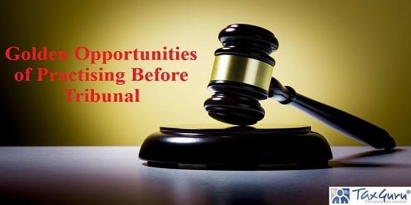 Golden Opportunities of Practising Before Tribunal
