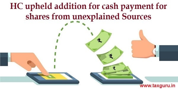 HC upheld addition for cash payment for shares from unexplained Sources
