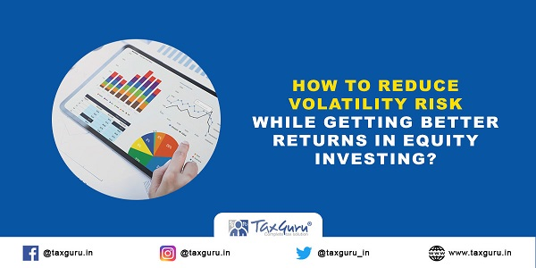How-to-reduce-volatility-risk-while-getting-better-returns-in-equity-investing
