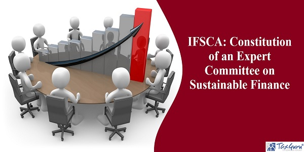 IFSCA: Constitution of an Expert Committee on Sustainable Finance