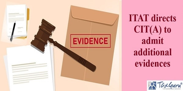ITAT directs CIT(A) to admit additional evidences