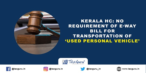 Kerala-HC--No-requirement-of-E-Way-Bill-for-transportation-of-Used-Personal-Vehicle