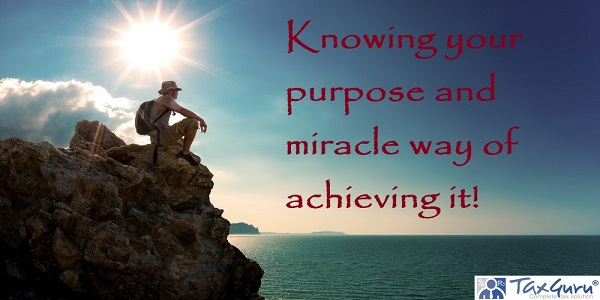Knowing your purpose and miracle way of achieving it!