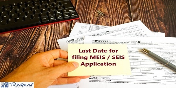 Last Date for filing MEIS or SEIS Application