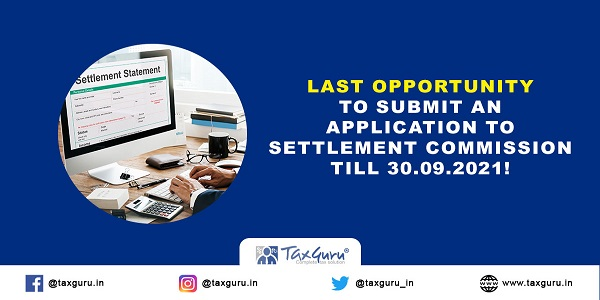 Last-Opportunity-to-submit-an-application-to-Settlement-Commission-till-30-09-2021