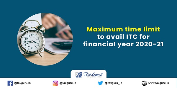 Maximum time limit to avail ITC for financial year 2020-21