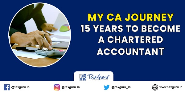 My CA Journey – 15 years to become a Chartered Accountant