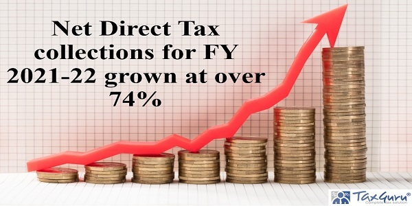 Net Direct Tax collections for FY 2021-22 grown at over 74%