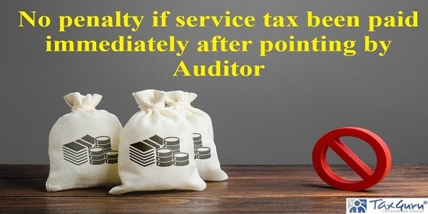 No penalty if service tax been paid immediately after pointing by Auditor