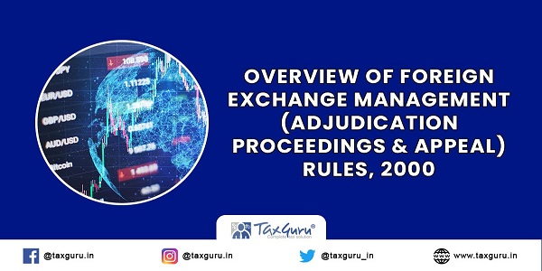 Overview of Foreign Exchange Management (Adjudication Proceedings & Appeal) Rules, 2000