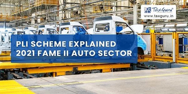 PLI Scheme Explained 2021 FAME II Auto Sector