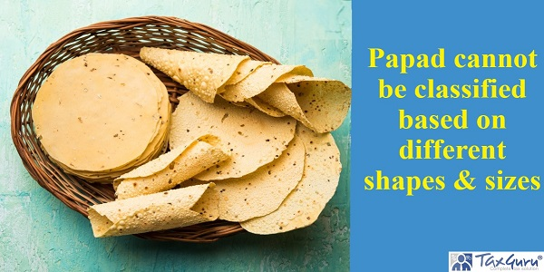 Papad cannot be classified based on different shapes & sizes