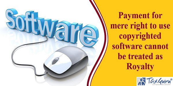 Payment for mere right to use copyrighted software cannot be treated as Royalty