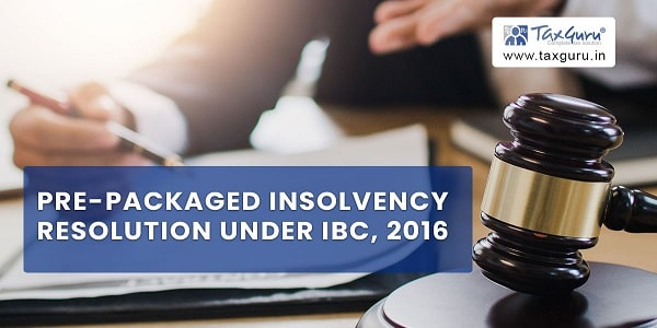 Pre-Packaged Insolvency Resolution under IBC, 2016