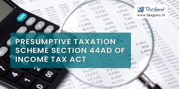 Presumptive Taxation scheme Section 44AD of Income Tax Act