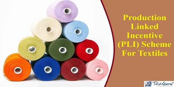 Production Linked Incentive (PLI) Scheme For Textiles