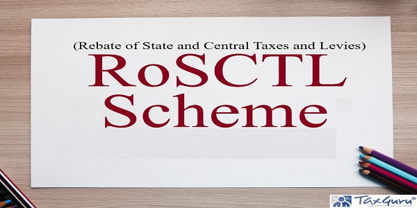 Rebate of State and Central Taxes and Levies (RoSCTL) Scheme