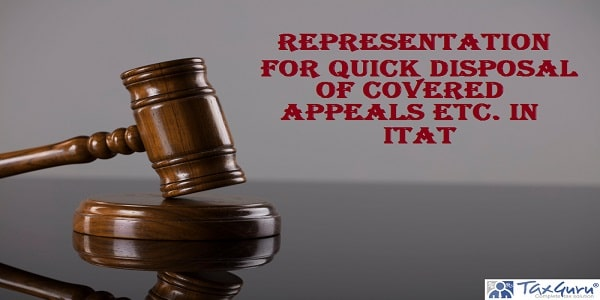 Representation for Quick disposal of covered appeals etc. in ITAT