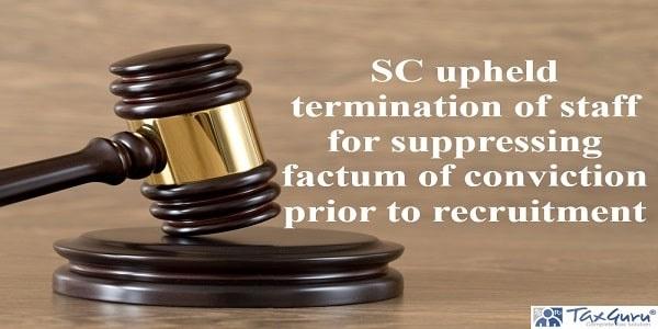 SC upheld termination of staff for suppressing factum of conviction prior to recruitment