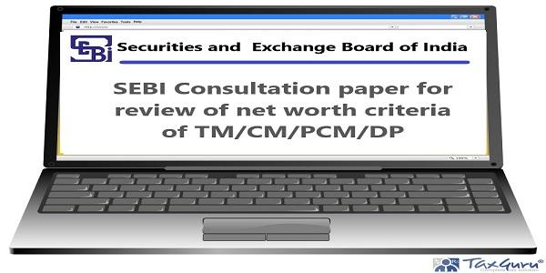 SEBI Consultation paper for review of net worth criteria of TM/CM/PCM/DP