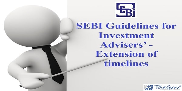 SEBI Guidelines for Investment Advisers' - Extension of timelines