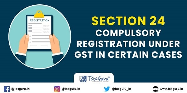 Section 24 – Compulsory registration under GST in certain cases