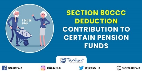 Section 80CCC deduction - Contribution to certain Pension Funds