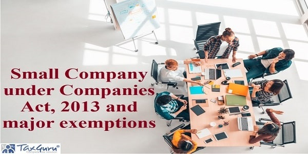 Small Company under Companies Act, 2013 and major exemptions