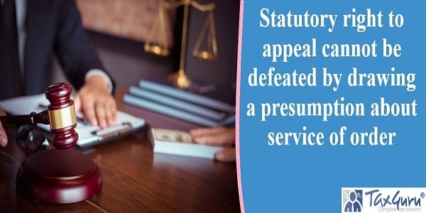 Statutory right to appeal cannot be defeated by drawing a presumption about service of order