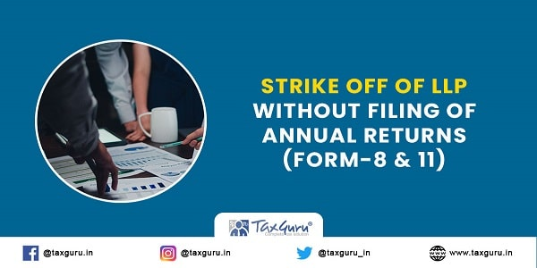 Strike off of LLP Without Filing of Annual Returns (Form-8 & 11)