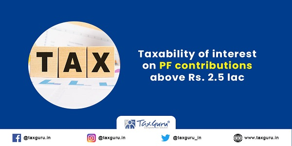 Taxability of interest on PF contributions above Rs. 2.5 lac
