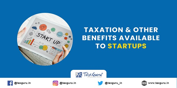 Taxation & Other Benefits Available to Startups