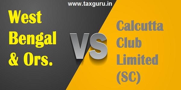 West Bengal & Ors. vs. Calcutta Club Limited (SC)
