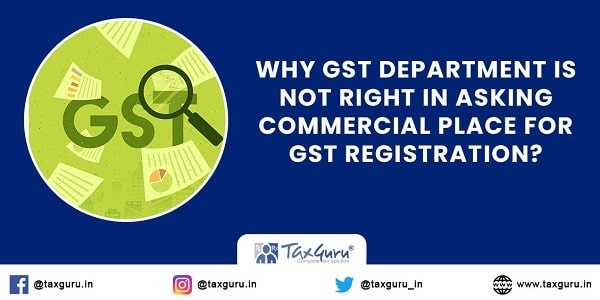 Why GST Department Is Not Right In Asking Commercial Place For GST Registration?