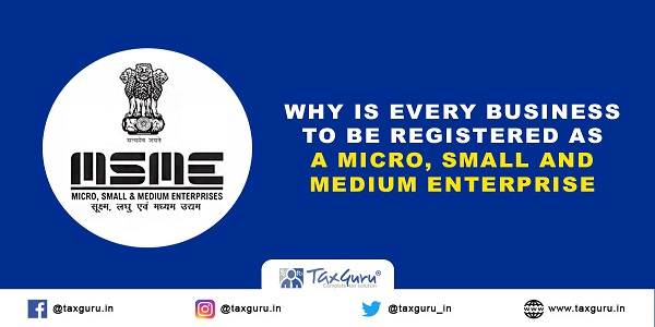Why Is Every Business To Be Registered As A Micro, Small And Medium Enterprise?