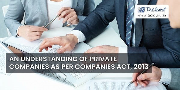 An understanding of Private Companies as per Companies Act, 2013