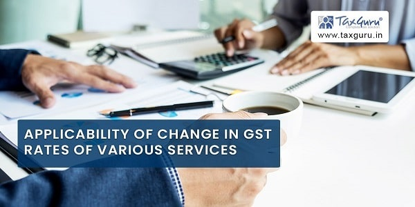 Applicability of Change in GST Rates of Various Services