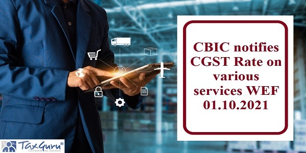 CBIC notifies CGST Rate on various services WEF 01.10.2021