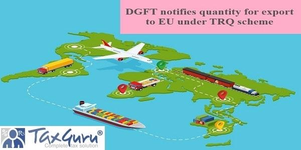 DGFT notifies quantity for export to EU under TRQ scheme