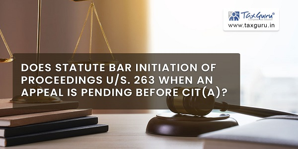 Does statute bar initiation of proceedings us. 263 when an appeal is pending before CIT(A)
