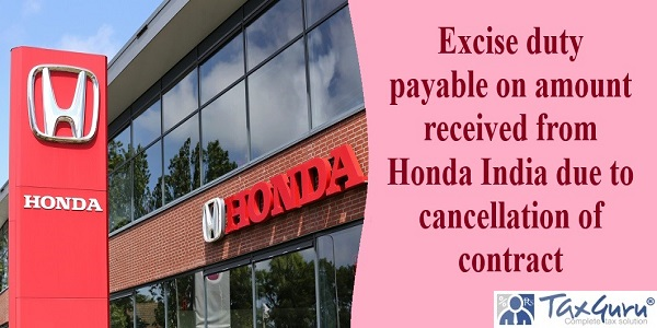 Excise duty payable on amount received from Honda India due to cancellation of contract