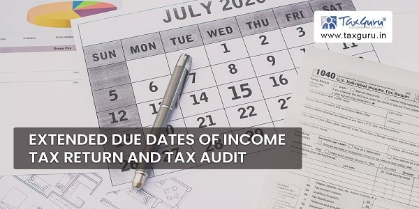 Extended due dates of ITR and Tax Audit